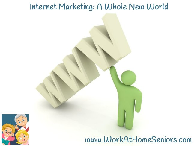 Internet Marketing: A Whole New World from WorkAtHomeSeniors.com