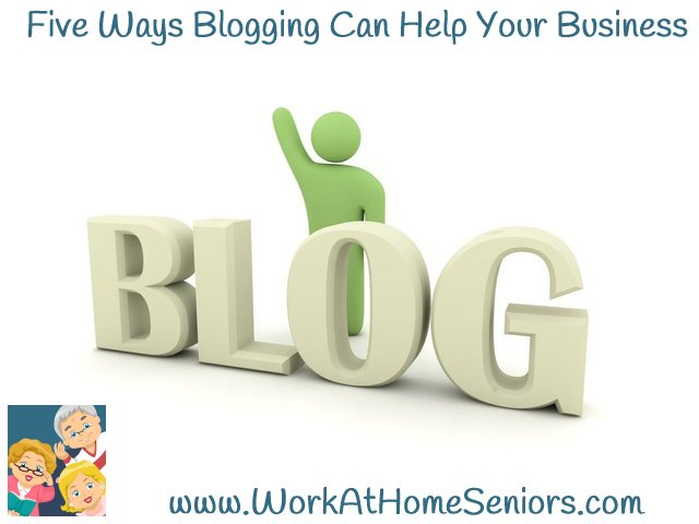 """Five Ways Blogging Can Help Your Business"" Free article from www.WorkAtHomeSeniors.com"