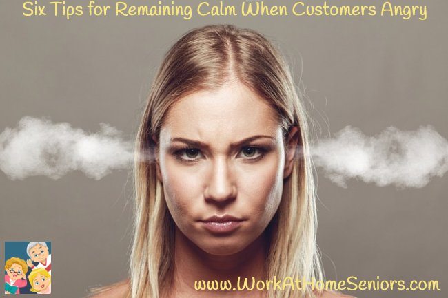 Six Tips for Remaining Calm When Customers Angry