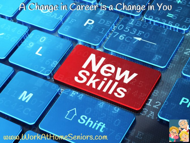 A Change in Career is a Change in You from WorkAtHomeSeniors.com