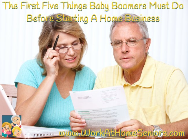The First Five Things Baby Boomers Must Do Before Starting A Home Business