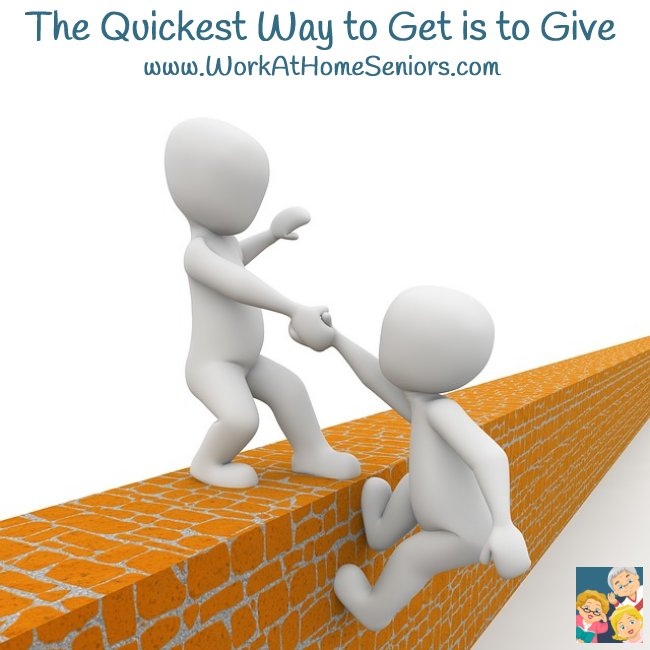 The Quickest Way to Get is to Give