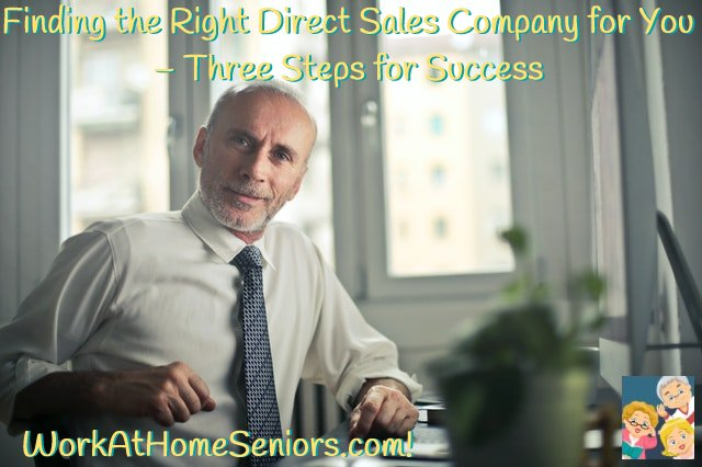 Finding the Right Direct Sales Company for You – Three Steps for Success - A Free Article from WorkAtHomeSeniors.com!
