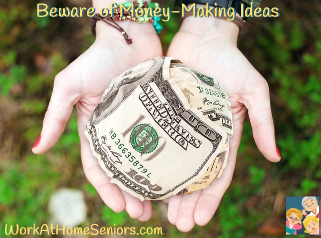 Beware of Money-Making Ideas! A Free Article from WorkAtHomeSeniors.com!