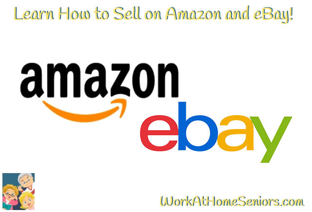 Learn How to Sell on Amazon and eBay! A free article from WorkAtHomeSeniors.com!
