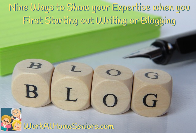 Nine Ways to Show your Expertise when you First Starting out Writing or Blogging! A Free Article from WorkAtHomeSeniors.com!