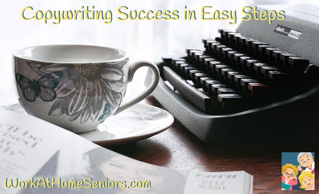 Copywriting Success in Easy Steps! A free article from WorkAtHomeSeniors.com!