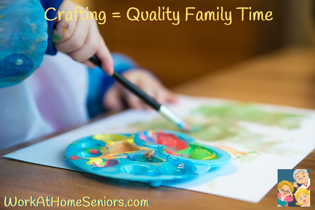 Crafting = Quality Family Time. A Free Article from WorkAtHomeSeniors.com!