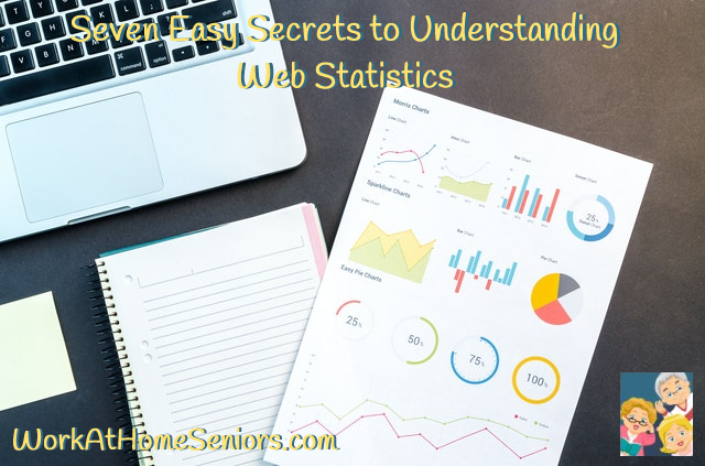 Seven Easy Secrets to Understanding Web Statistics. A Free Article from WorkAtHomeSeniors.com!