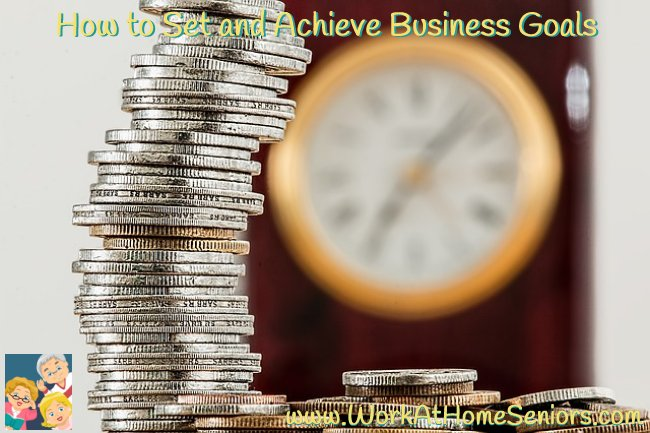 WorkAtHomeSeniors.com: How to Set and Achieve Business Goals