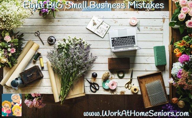WorkAtHomeSeniors.com: Eight BIG Small Business Mistakes
